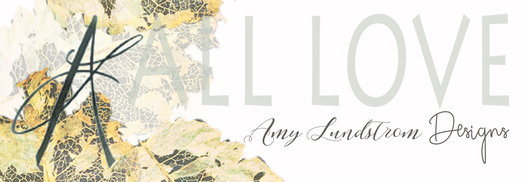 All Love Designs by Amy Lundstrom